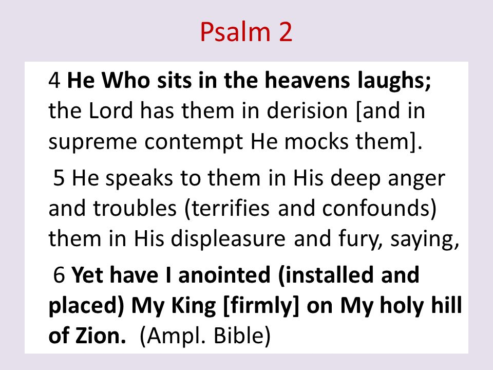 Psalm 2 4 He Who sits in the heavens laughs; the Lord has them in derision [and in supreme contempt He mocks them].